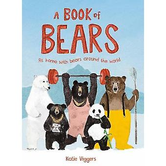 A Book of Bears - At Home with Bears Around the World by A Book of Bea