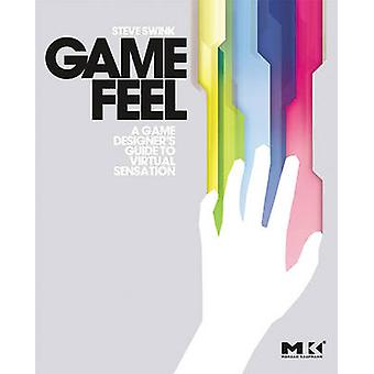 Game Feel  A Game Designers Guide to Virtual Sensation by Swink & Steve
