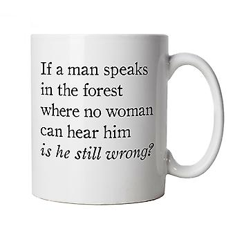 Vectorbomb, If A Man Speaks In The Forest Is He Still Wrong, Funny Novelty Mug