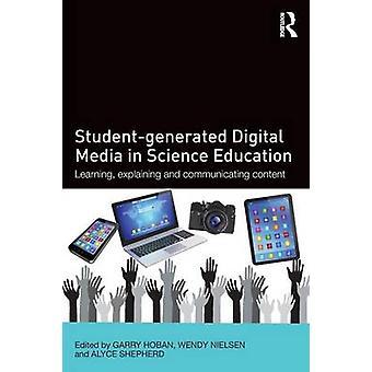 StudentGenerated Digital Media in Science Education by Garry Hoban & Wendy Nielsen & Alyce Shepherd