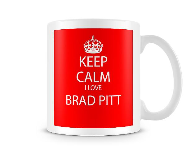 Keep Calm I Love Brad Pitt Printed Mug