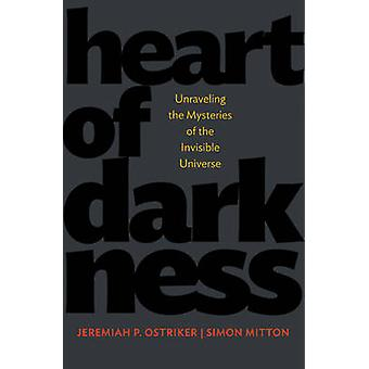 Heart of Darkness - Unraveling the Mysteries of the Invisible Universe