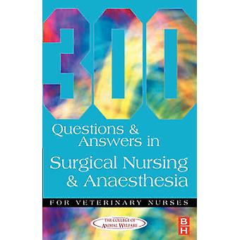 300 Questions and Answers in Surgical Nursing and Anaesthesia for Vet