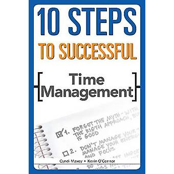 10 Steps to Successful Time Management by Kevin E. O'Connor - Cyndi M