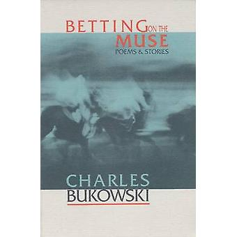 Betting on the Muse - Poems and Stories by Charles Bukowski - 97815742