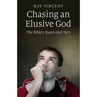 Chasing an Elusive God - The Bible's Quest and Ours by Ray Vincent - 9