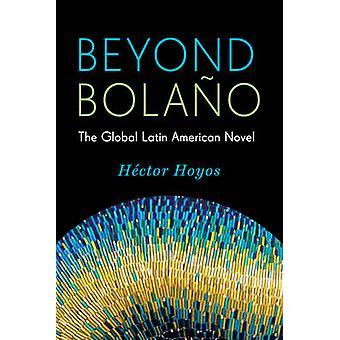 Utover Bolano - Global latinamerikansk romanen av Hector Hoyos - 9780