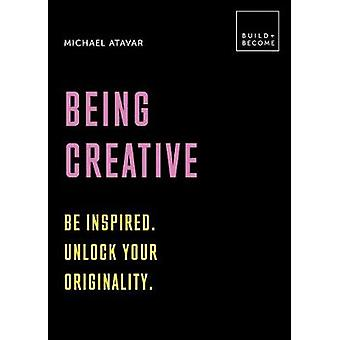 Being Creative - Be inspired. Unlock your originality. - 20 thought-pro