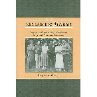 Reclaiming Heimat - Trauma and Mourning in Memoirs by Jewish Austrian