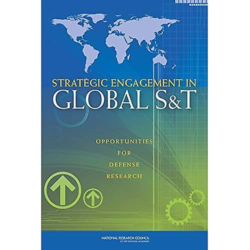 Strategic Engagement in Global S&T   Opportunities for Defense Research