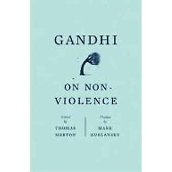 Gandhi on Non-violence: Selected Texts from Gandhi's  Non-violence in Peace and War  (New Directions Paperbook)