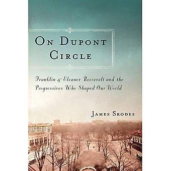 På Dupont Circle: Franklin och Eleanor Roosevelt och de progressiva som formade vår värld