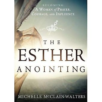 Esther Anointing: Becoming a Woman of Prayer, Courage, and Influence