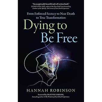Dying to Be Free: From Enforced Secrecy to Near Death to True Transformation