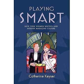 Playing Smart: New York Women Writers and Modern Magazine Culture