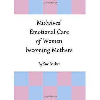Midwives' Emotional Care of� Women Becoming Mothers