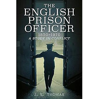 English Prison Officer 1850� to 1970: A Study in Conflict