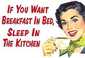 If You Want Breakfast In Bed... steel funny fridge magnet