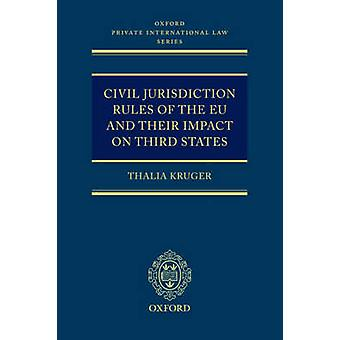 Civil Jurisdiction Rules of the Eu and Their Impact on Third States by Kruger & Thalia