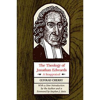 The Theology of Jonathan Edwards A Reappraisal by Cherry & Conrad