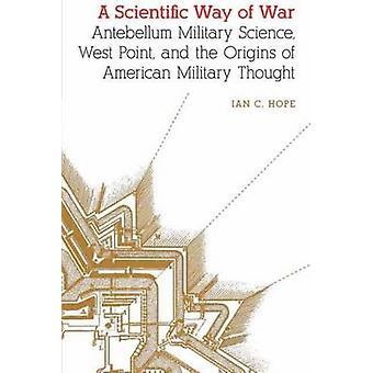 Wissenschaftliche Art Krieg Antebellum Militärwissenschaft Westpoint and the Origins of American Military Thought von Hoffnung & Ian Clarence