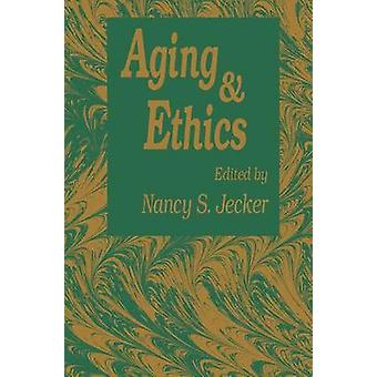 Aging And Ethics  Philosophical Problems in Gerontology by Jecker & Nancy S.