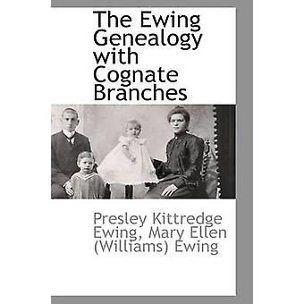 The Ewing Genealogy with Cognate Branches by Ewing & Presley Kittredge
