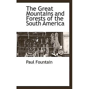 The Great Mountains and Forests of the South America by Fountain & Paul