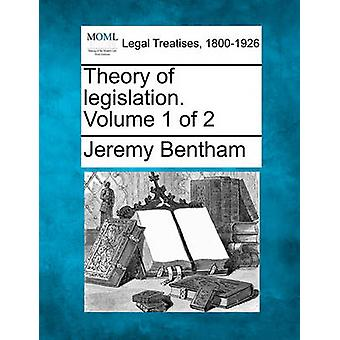 Theory of legislation. Volume 1 of 2 by Bentham & Jeremy