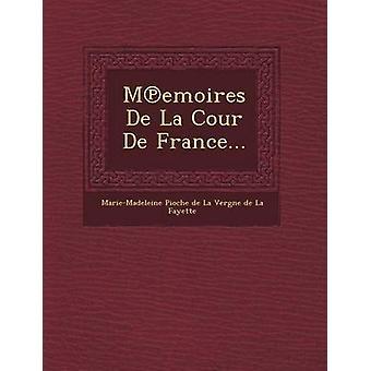 M Emoires De La Cour de France... durch MarieMadeleine Pioche De La Vergne De L