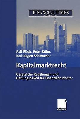 Kapitalmarktrecht  Gesetzliche Regelungen und Haftungsrisiken fr Finanzdienstleister by Plck & Ralf