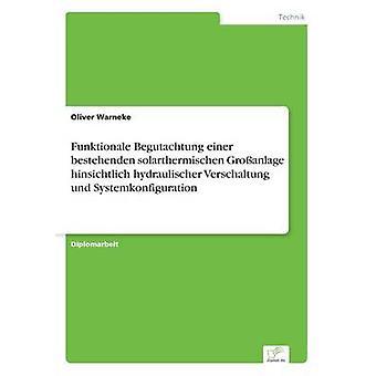 Funktionale Begutachtung einer bestehenden solarthermischen Groanlage hinsichtlich hydraulischer Verschaltung und Systemkonfiguration by Warneke & Oliver