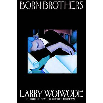 BORN BROTHERS P by Larry Woiwode - 9780374526900 Book
