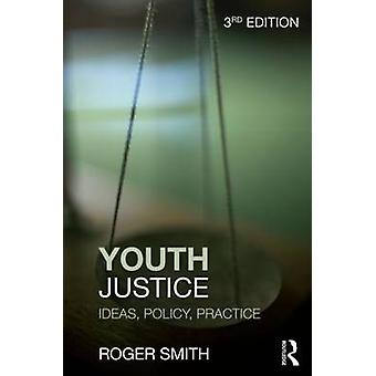 Youth Justice - Ideas - Policy - Practice (3rd Revised edition) by Rog