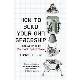 Comment construire votre propre vaisseau spatial - la Science des voyages dans l'espace personnel