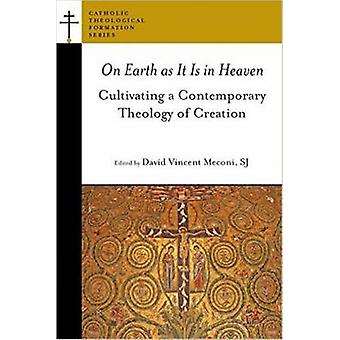 On Earth as it is in Heaven - Cultivating a Contemporary Theology of C