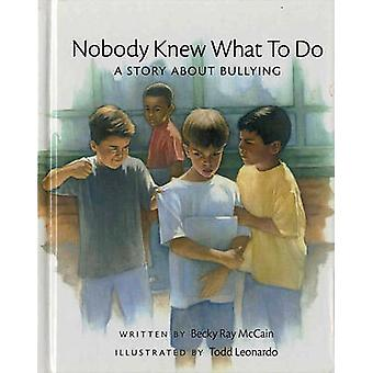 Nobody Knew What to Do - A Story about Bullying by Becky R McCain - To