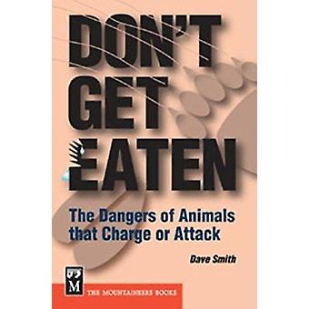 Don't Get Eaten - The Dangers of Animals That Charge or Attack by Dave