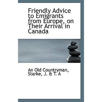 Friendly Advice to Emigrants from Europe - on Their Arrival in Canada