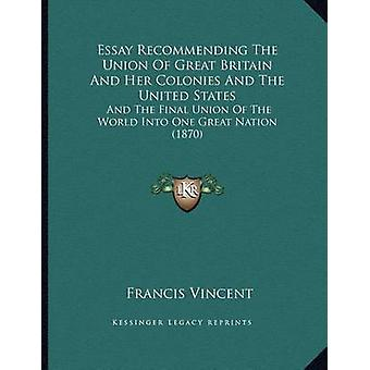 Essay Recommending the Union of Great Britain and Her Colonies and th