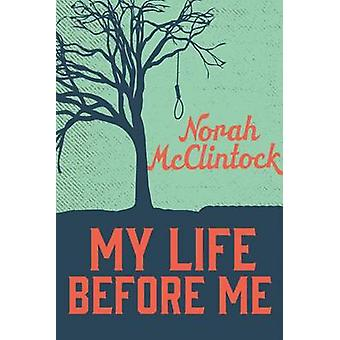 My Life Before Me by Norah McClintock - 9781459806627 Book