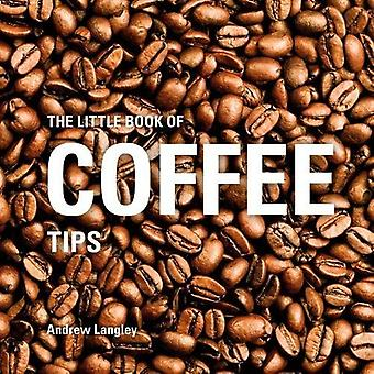 The Little Book of Coffee Tips by Andrew Langley - 9781472954503 Book