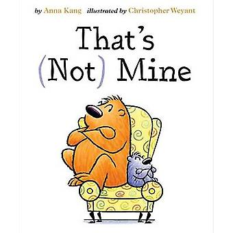 That's Not Mine by Anna Kang - Christopher Weyant - 9781477826393 Book