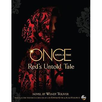 Once Upon A Time - Red's Untold Tale by Wendy Toliver - 9781484727461