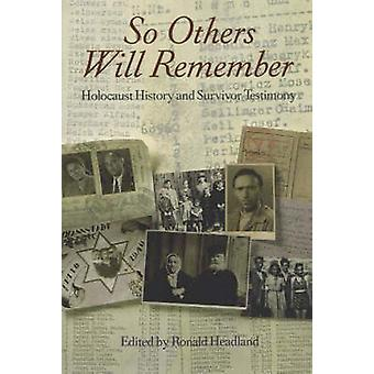 So Others Will Remember - Holocaust History and Survivor Testimony by
