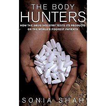 The Body Hunters - How the Drug Industry Tests Its Products on the Wor
