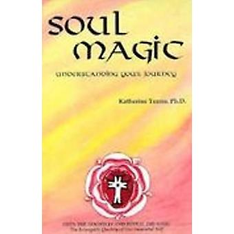 Soul Magic - Understanding Your Journey by Katherine Torres - 97815618