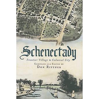 Schenectady - Frontier Village to Colonial City by Don Rittner - 97816