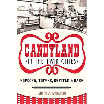 Candyland in the Twin Cities - Popcorn - Toffee - Brittle & Bark by Su