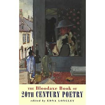 The Bloodaxe Book of 20th Century Poetry by Edna Longley - 9781852245